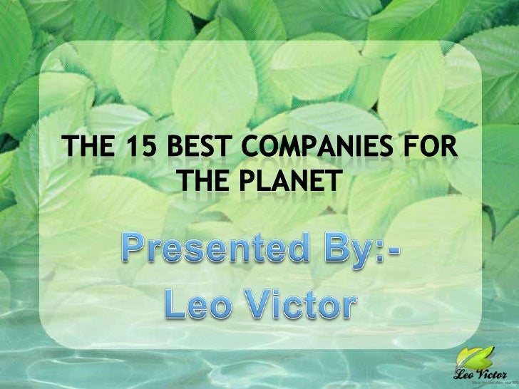 The 15 Best Companies For The Planet<br />Presented By:-<br />Leo Victor<br />