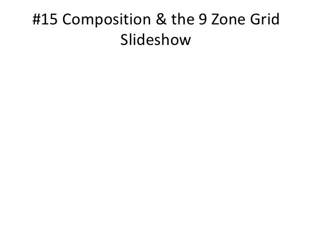 #15 Composition & the 9 Zone Grid          Slideshow