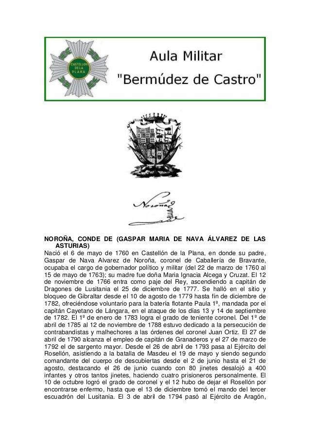NOROÑA, CONDE DE (GASPAR MARIA DE NAVA ÁLVAREZ DE LAS ASTURIAS) Nació el 6 de mayo de 1760 en Castellón de la Plana, en do...