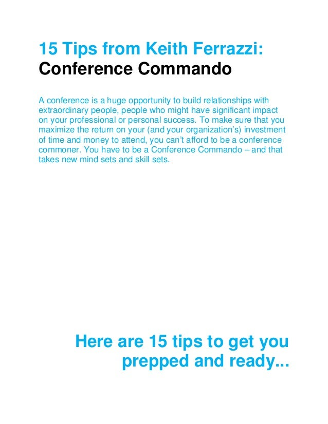 15 Tips from Keith Ferrazzi: Conference Commando A conference is a huge opportunity to build relationships with extraordin...