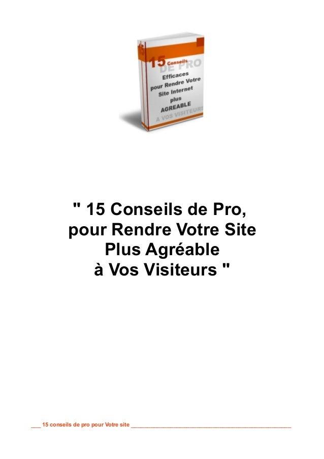 """"""" 15 Conseils de Pro, pour Rendre Votre Site Plus Agréable à Vos Visiteurs """" ___ 15 conseils de pro pour Votre site ______..."""