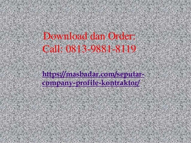 Download dan Order: Call: 0813-9881-8119 https://masbadar.com/seputar- company-profile-kontraktor/