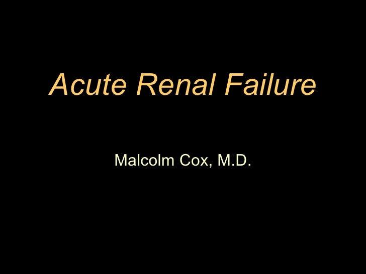Acute Renal Failure Malcolm Cox, M.D.