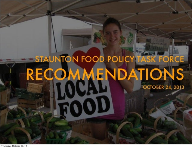 STAUNTON FOOD POLICY TASK FORCE RECOMMENDATIONS OCTOBER 24, 2013 Thursday, October 24, 13