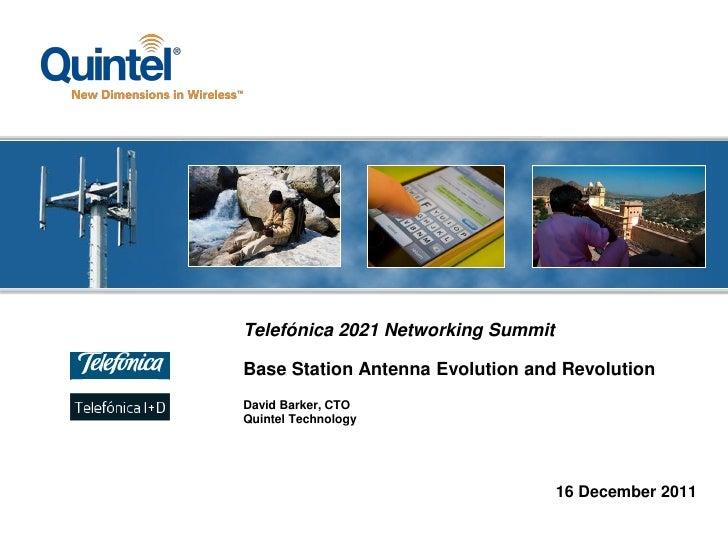 Telefónica 2021 Networking SummitBase Station Antenna Evolution and RevolutionDavid Barker, CTOQuintel Technology         ...