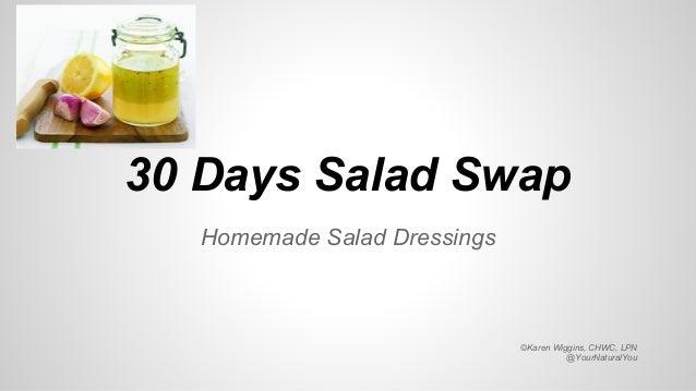 30 Days Salad Swap Homemade Salad Dressings ©Karen Wiggins, CHWC, LPN @YourNaturalYou