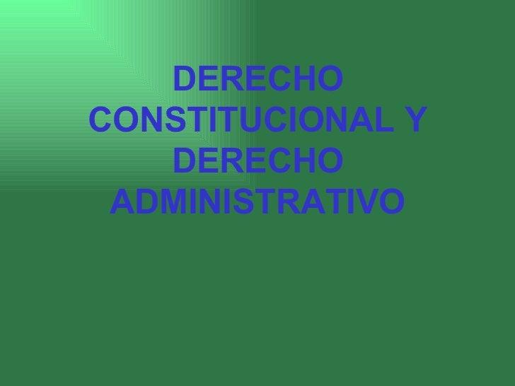 DERECHO CONSTITUCIONAL Y DERECHO ADMINISTRATIVO