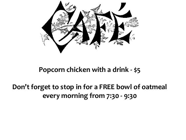 Popcorn chicken with a drink - $5 Don't forget to stop in for a FREE bowl of oatmeal every morning from 7:30 - 9:30