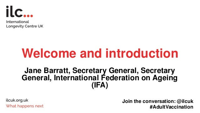 Welcome and introduction Jane Barratt, Secretary General, Secretary General, International Federation on Ageing (IFA) Join...