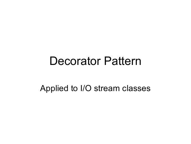 Decorator PatternApplied to I/O stream classes
