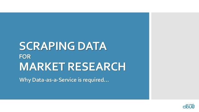 SCRAPING DATA FORMARKET RESEARCHWhy Data-as-a-Service is required…