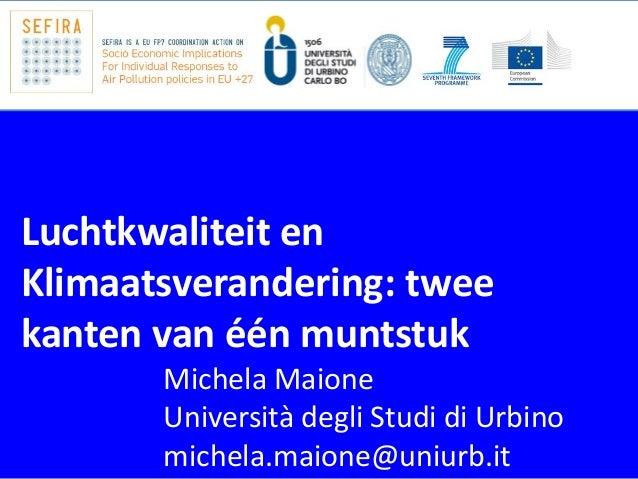 Michela Maione  Università degli Studi di Urbino  michela.maione@uniurb.it  Luchtkwaliteit en Klimaatsverandering: twee ka...