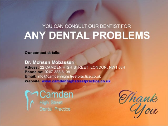 YOU CAN CONSULT OUR DENTIST FOR ANY DENTAL PROBLEMS Our contact details: Dr. Mohsen Mobasseri Adress: 22 CAMDEN HIGH STREE...