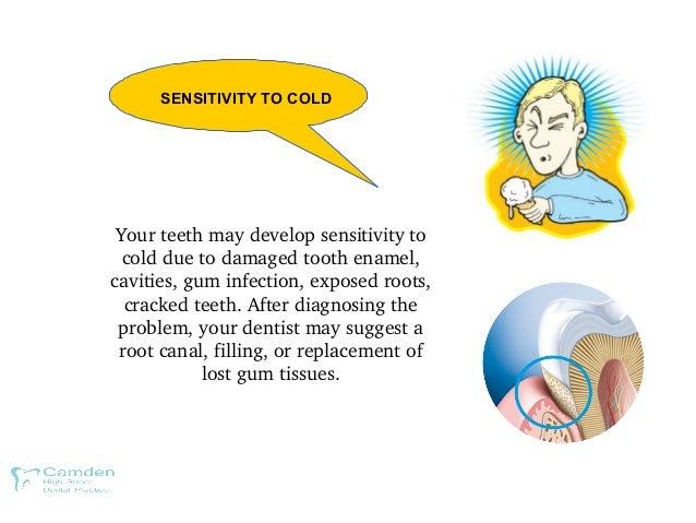 Yourteethmaydevelopsensitivityto coldduetodamagedtoothenamel, cavities,guminfection,exposedroots, cracked...