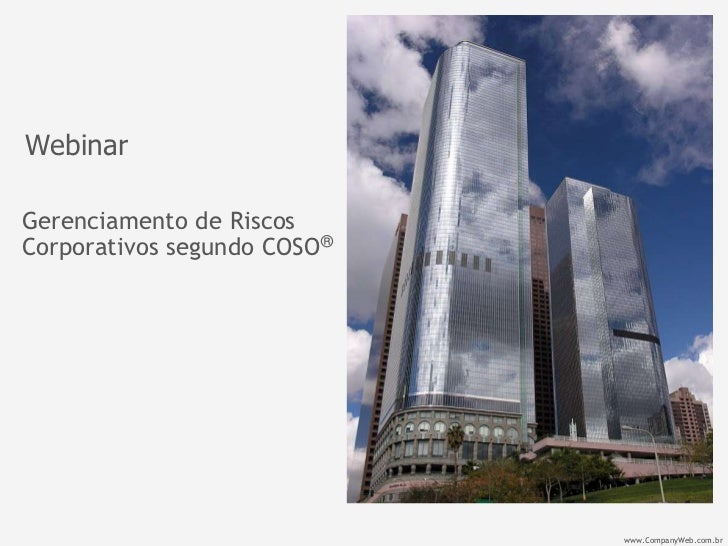 WebinarGerenciamento de RiscosCorporativos segundo COSO®                             www.CompanyWeb.com.br