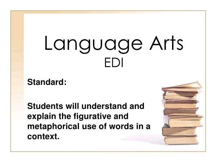Language ArtsEDI<br />Standard: <br />Students will understand and explain the figurative and metaphorical use of words in...