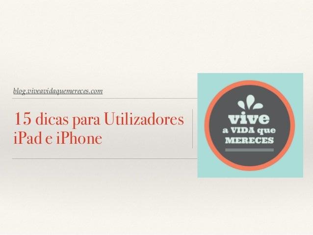 blog.viveavidaquemereces.com  15 dicas para Utilizadores  iPad e iPhone