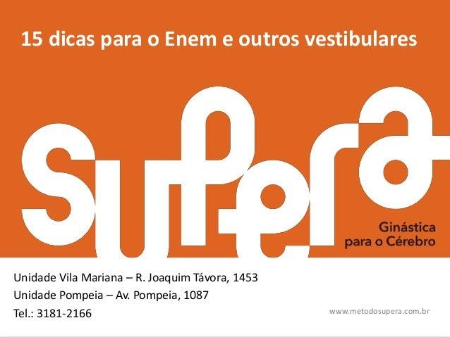 www.metodosupera.com.br www.metodosupera.com.br 15 dicas para o Enem e outros vestibulares Unidade Vila Mariana – R. Joaqu...