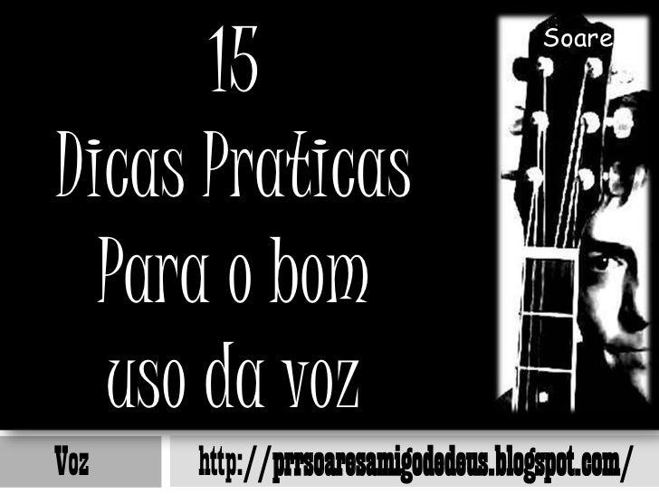 15                                      SoaresDicas Praticas  Para o bom  uso da vozVoz   http://prrsoaresamigodedeus.blog...