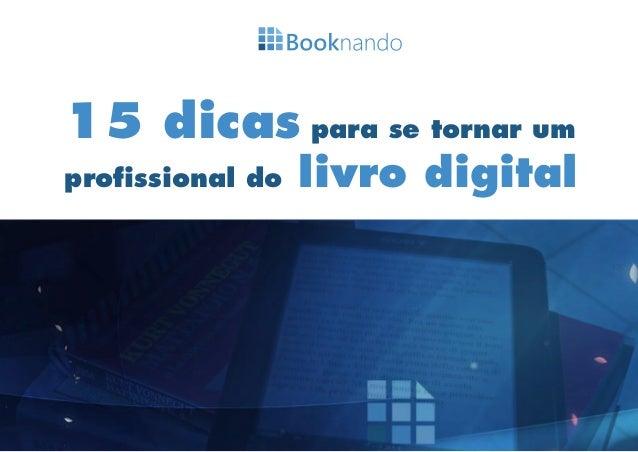 15 dicas para se tornar um profissional do livro digital