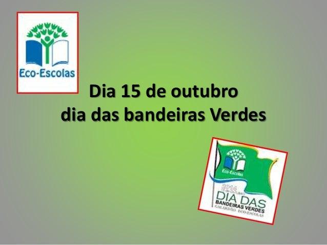 Dia 15 de outubro  dia das bandeiras Verdes