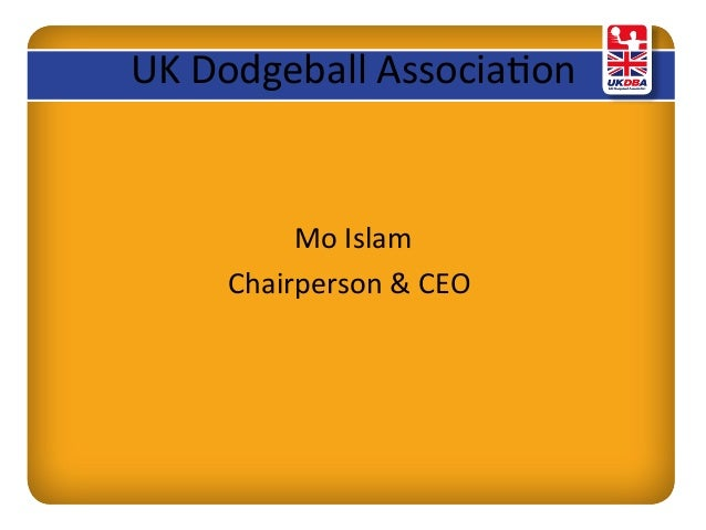 UK  Dodgeball  Associa0on   Mo  Islam   Chairperson  &  CEO