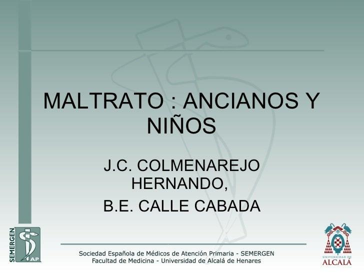 MALTRATO : ANCIANOS Y NIÑOS J.C. COLMENAREJO HERNANDO,  B.E. CALLE CABADA