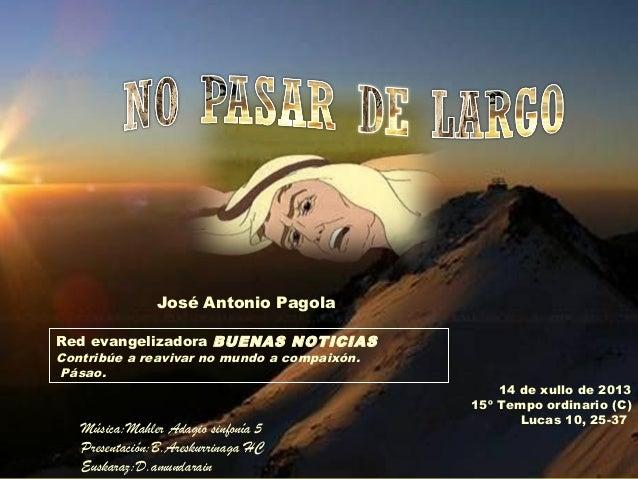 14 de xullo de 2013 15º Tempo ordinario (C) Lucas 10, 25-37 Red evangelizadora BUENAS NOTICIAS Contribúe a reavivar no mun...