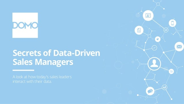 Secrets of Data-Driven Sales Managers A look at how today's sales leaders interact with their data.