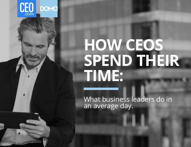 HOW CEOS SPEND THEIR TIME: What business leaders do in an average day.