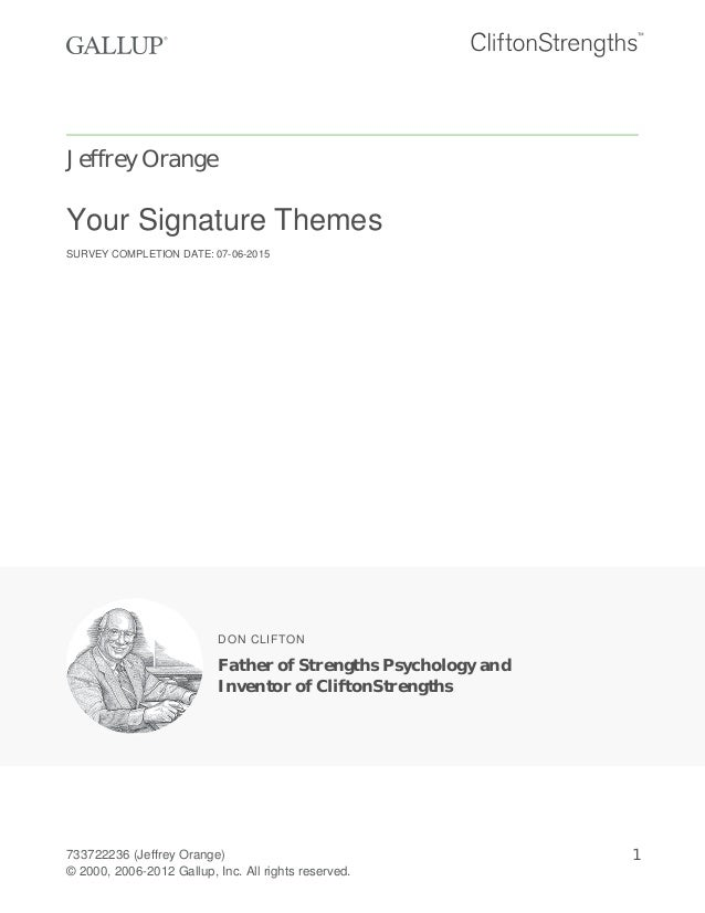 Jeffrey Orange Your Signature Themes SURVEY COMPLETION DATE: 07-06-2015 DON CLIFTON Father of Strengths Psychology and Inv...