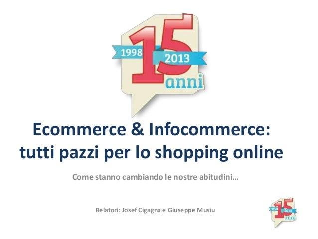 Ecommerce & Infocommerce: tutti pazzi per lo shopping online Come stanno cambiando le nostre abitudini… Relatori: Josef Ci...