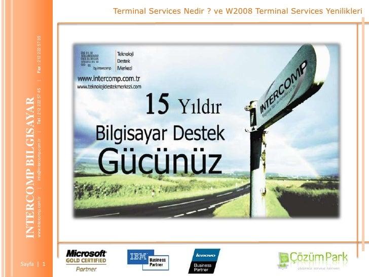 Terminal Services Nedir ? ve W2008 Terminal Services Yenilikleri<br />INTERCOMP BILGISAYAR  www.intercomp.com.tr       |  ...
