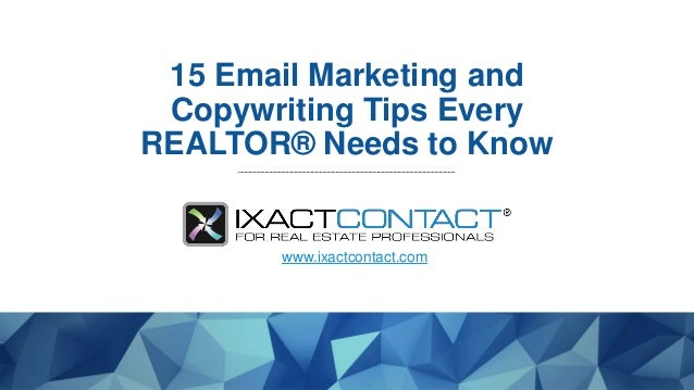 15 Email Marketing and Copywriting Tips Every REALTOR® Needs to Know www.ixactcontact.com