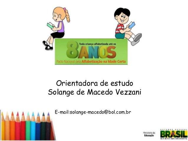 Orientadora de estudo Solange de Macedo Vezzani E-mail:solange-macedo@bol.com.br