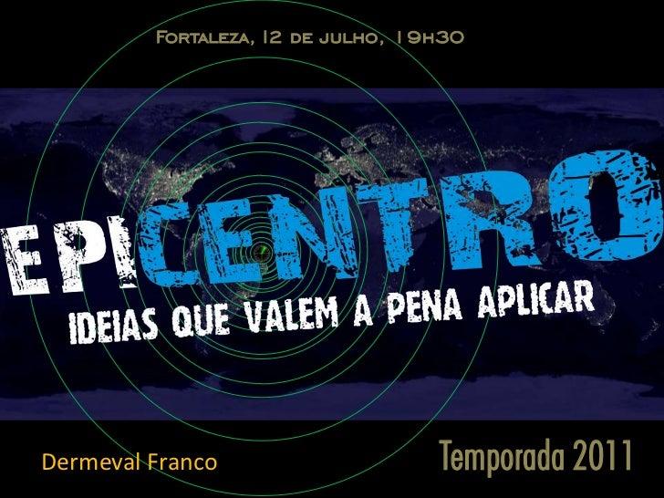 Fortaleza, I2 de julho, 19h30Dermeval Franco                    Temporada 2011
