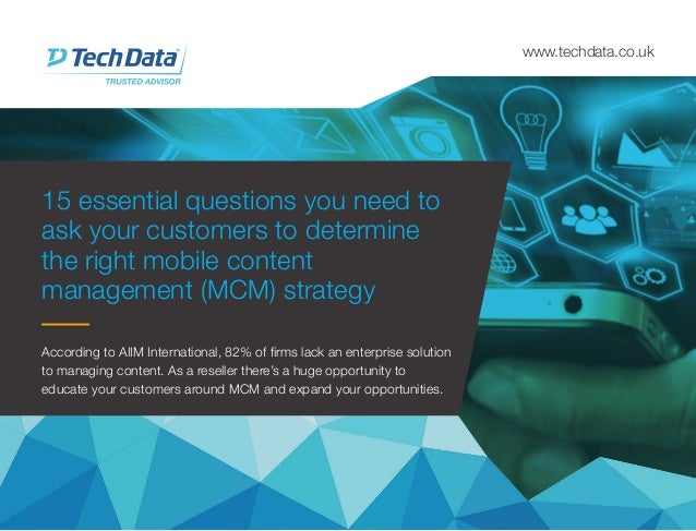 15 essential questions you need to ask your customers to determine the right mobile content management (MCM) strategy www....