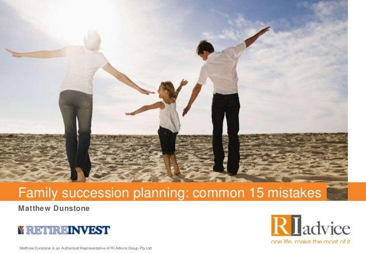 Family succession planning: common 15 mistakes Matthew Dunstone Matthew Dunstone is an Authorised Representative of RI Adv...