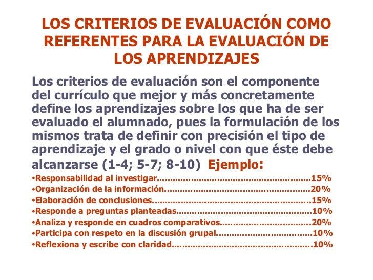 LOS CRITERIOS DE EVALUACIÓN COMO REFERENTES PARA LA EVALUACIÓN DE LOS APRENDIZAJES <ul><li>Los criterios de evaluación son...