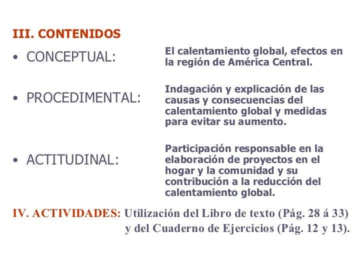 III. CONTENIDOS <ul><li>CONCEPTUAL: </li></ul><ul><li>PROCEDIMENTAL: </li></ul><ul><li>ACTITUDINAL: </li></ul><ul><li>El c...