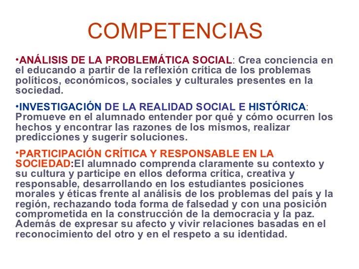 COMPETENCIAS <ul><li>ANÁLISIS DE LA PROBLEMÁTICA SOCIAL :  Crea conciencia en el educando a partir de la reflexión crítica...