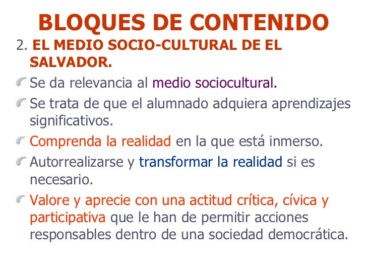 BLOQUES DE CONTENIDO <ul><li>2.  EL MEDIO SOCIO-CULTURAL DE EL SALVADOR. </li></ul><ul><li>Se da relevancia al  medio soci...