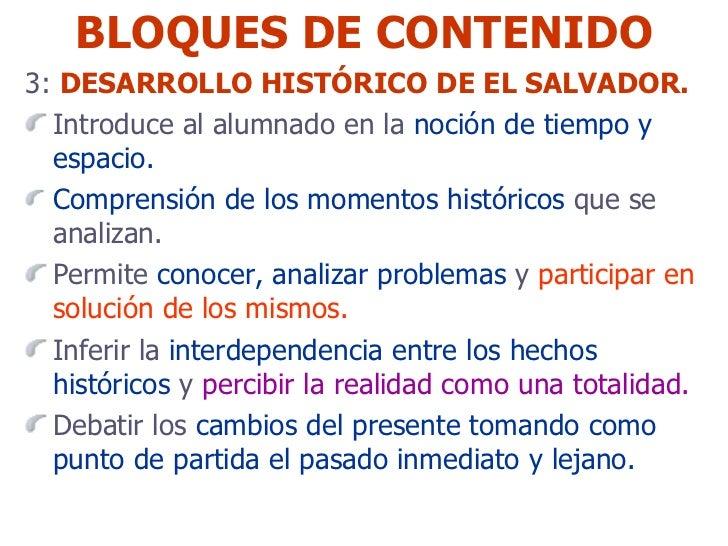 BLOQUES DE CONTENIDO <ul><li>3:  DESARROLLO HISTÓRICO DE EL SALVADOR. </li></ul><ul><li>Introduce al alumnado en la  noció...