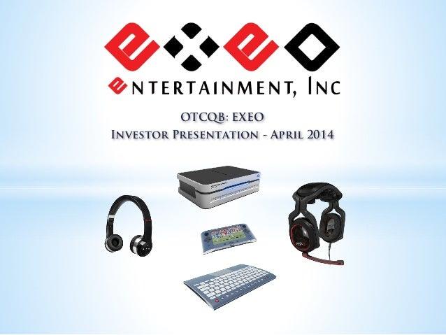 OTCQB: EXEO Investor Presentation - April 2014