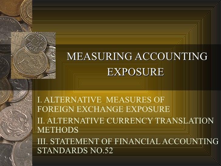 MEASURING ACCOUNTING EXPOSURE   I. ALTERNATIVE  MEASURES OF  FOREIGN EXCHANGE EXPOSURE II. ALTERNATIVE CURRENCY TRANSLATIO...