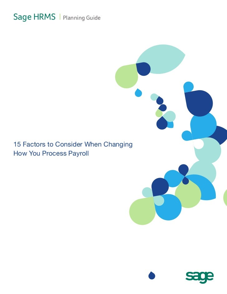 Sage HRMS I Planning Guide15 Factors to Consider When ChangingHow You Process Payroll