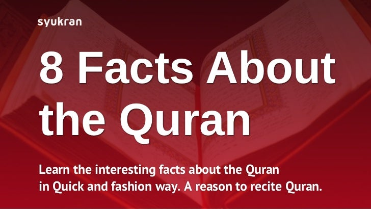 8 Facts Aboutthe QuranLearn the interesting facts about the Quranin Quick and fashion way. A reason to recite Quran.