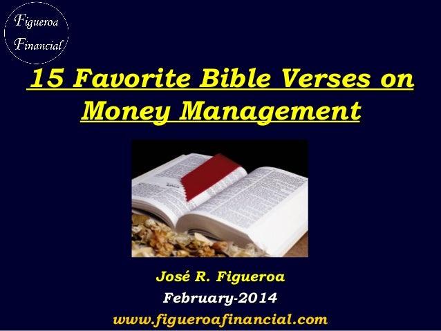 15 Favorite Bible Verses on Money Management  José R. Figueroa February-2014 www.figueroafinancial.com