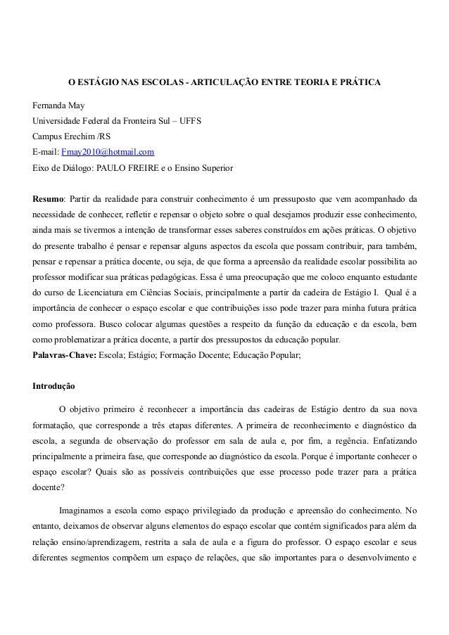 O ESTÁGIO NAS ESCOLAS - ARTICULAÇÃO ENTRE TEORIA E PRÁTICAFernanda MayUniversidade Federal da Fronteira Sul – UFFSCampus E...