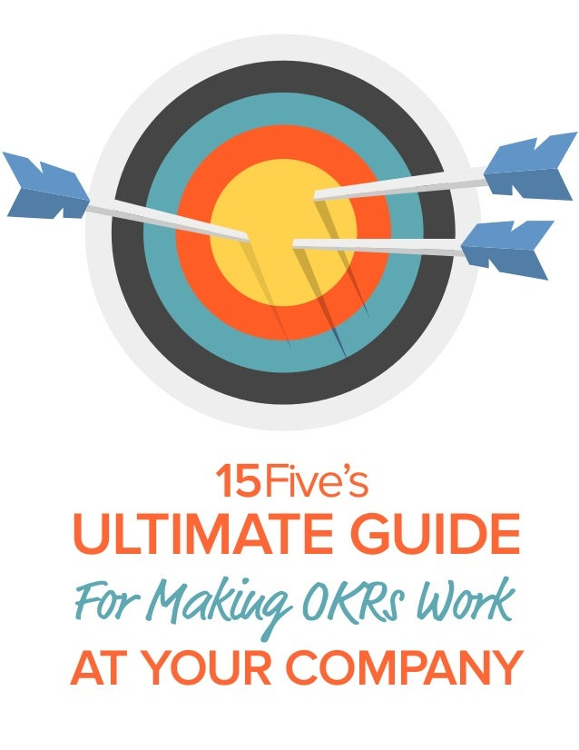 ULTIMATE GUIDE For Making OKRs Work AT YOUR COMPANY 15Five's